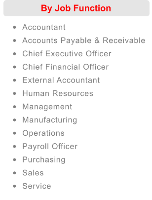 By Job Function •	Accountant  •	Accounts Payable & Receivable  •	Chief Executive Officer  •	Chief Financial Officer   •	External Accountant  •	Human Resources  •	Management  •	Manufacturing  •	Operations  •	Payroll Officer  •	Purchasing  •	Sales  •	Service